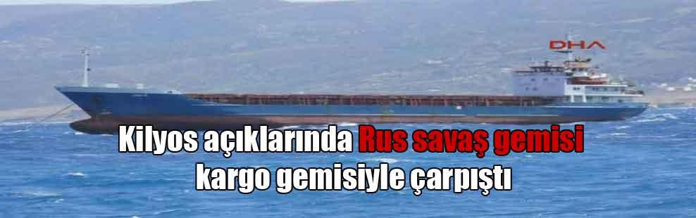 Kilyos açıklarında Rus savaş gemisi kargo gemisiyle çarpıştı