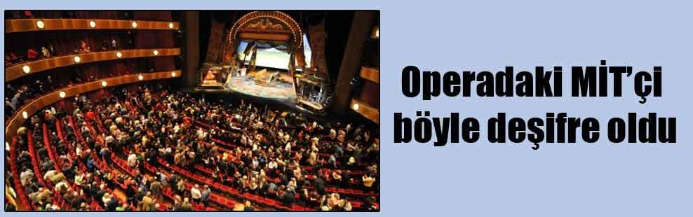 Operadaki MİT'çi böyle deşifre oldu