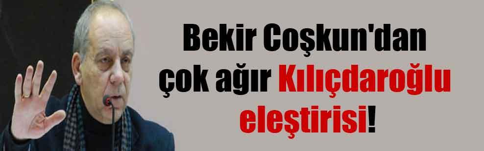 Bekir Coşkun'dan çok ağır Kılıçdaroğlu eleştirisi!