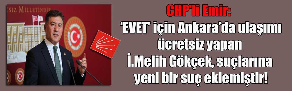 CHP'li Emir:  'EVET' için Ankara'da ulaşımı ücretsiz yapan İ.Melih Gökçek, suçlarına yeni bir suç eklemiştir!