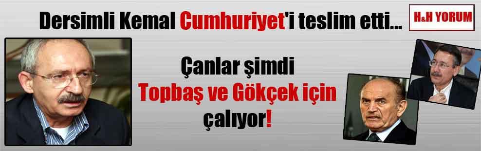 Dersimli Kemal Cumhuriyet'i teslim etti… Çanlar şimdi Topbaş ve Gökçek için çalıyor!