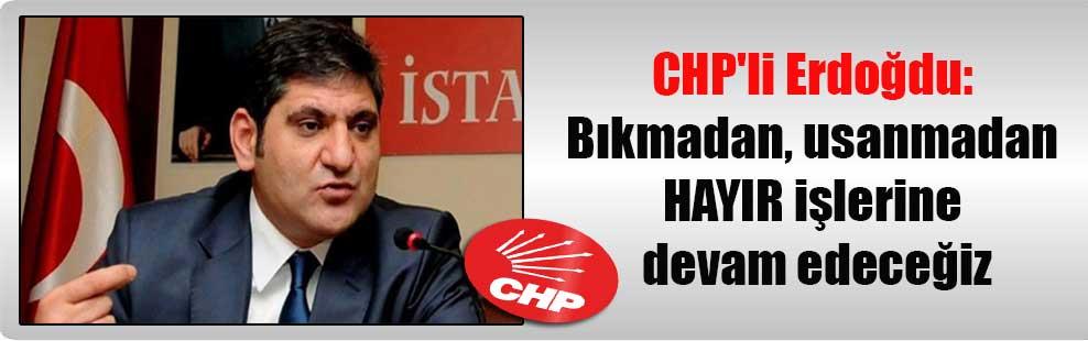CHP'li Erdoğdu: Bıkmadan, usanmadan HAYIR işlerine devam edeceğiz
