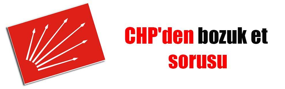 CHP'den bozuk et sorusu