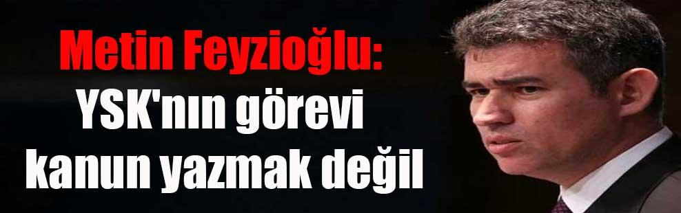 Metin Feyzioğlu: YSK'nın görevi kanun yazmak değil