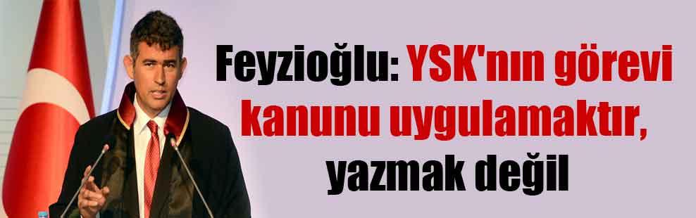 Feyzioğlu: YSK'nın görevi kanunu uygulamaktır, yazmak değil