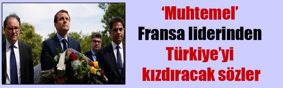'Muhtemel' Fransa liderinden Türkiye'yi kızdıracak sözler