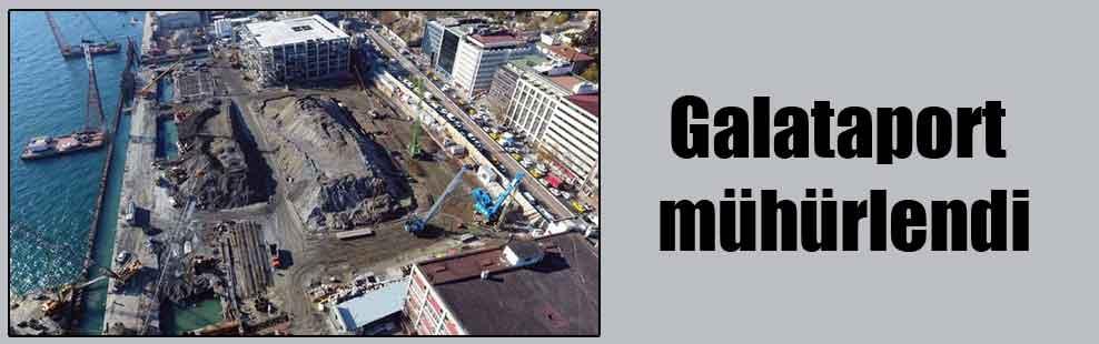 Galataport mühürlendi