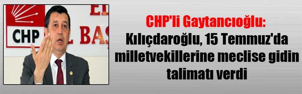 CHP'li Gaytancıoğlu: Kılıçdaroğlu, 15 Temmuz'da milletvekillerine meclise gidin talimatı verdi