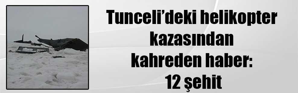 Tunceli'deki helikopter kazasından kahreden haber: 12 şehit