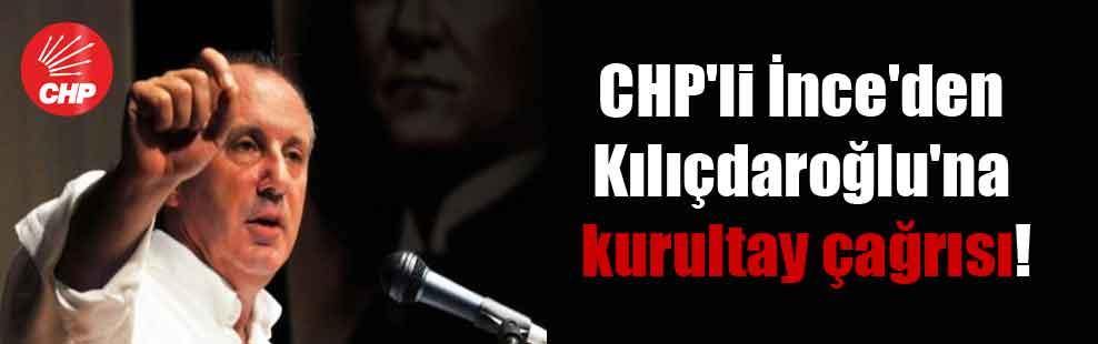 CHP'li İnce'den Kılıçdaroğlu'na kurultay çağrısı!