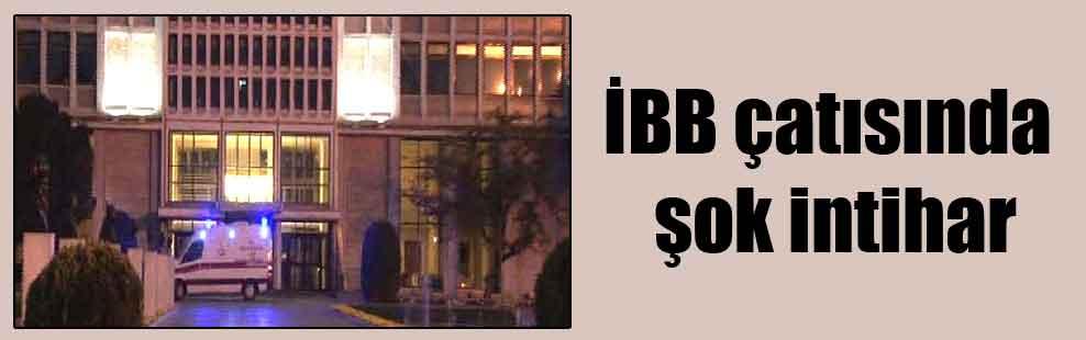 İBB çatısında şok intihar