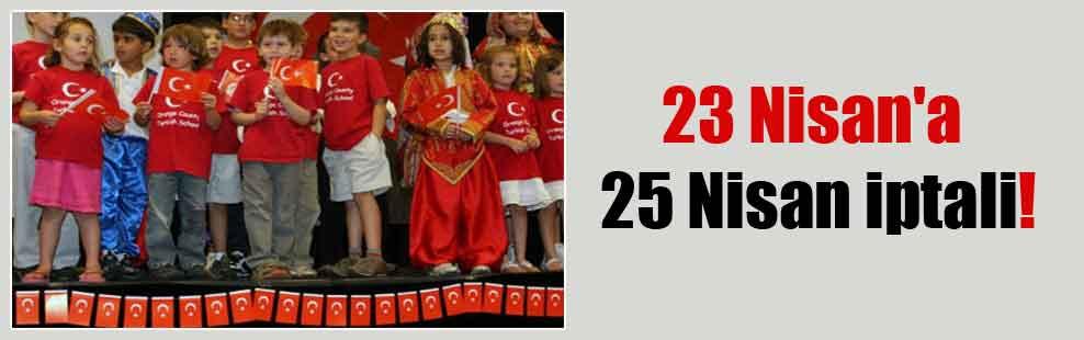 23 Nisan'a 25 Nisan iptali!