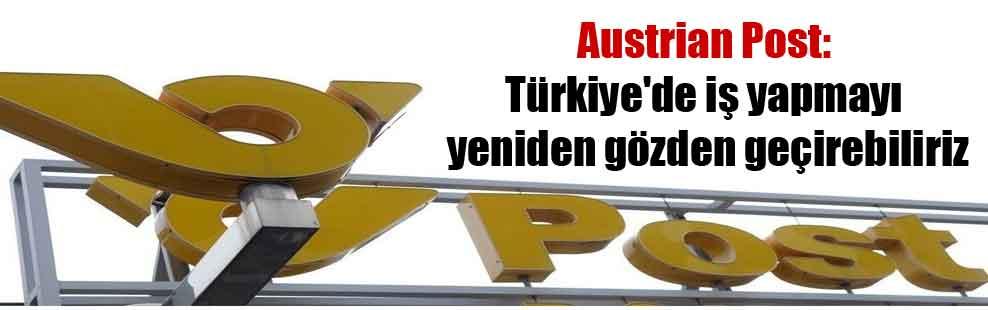 Austrian Post: Türkiye'de iş yapmayı yeniden gözden geçirebiliriz
