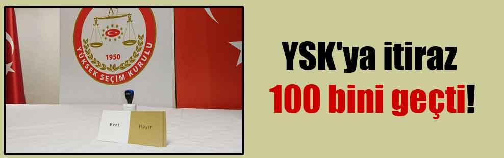 YSK'ya itiraz 100 bini geçti!