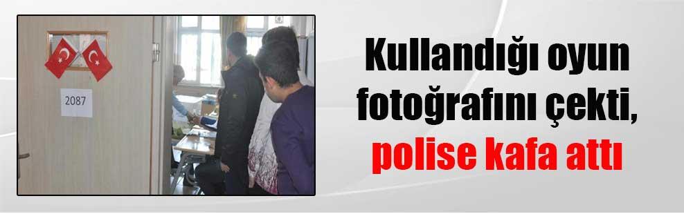 Kullandığı oyun fotoğrafını çekti, polise kafa attı