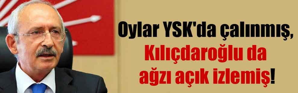 Oylar YSK'da çalınmış, Kılıçdaroğlu da ağzı açık izlemiş!