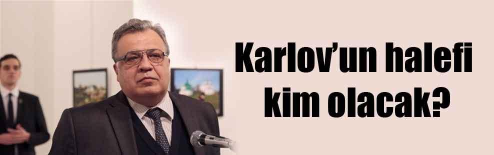 Karlov'un halefi kim olacak?