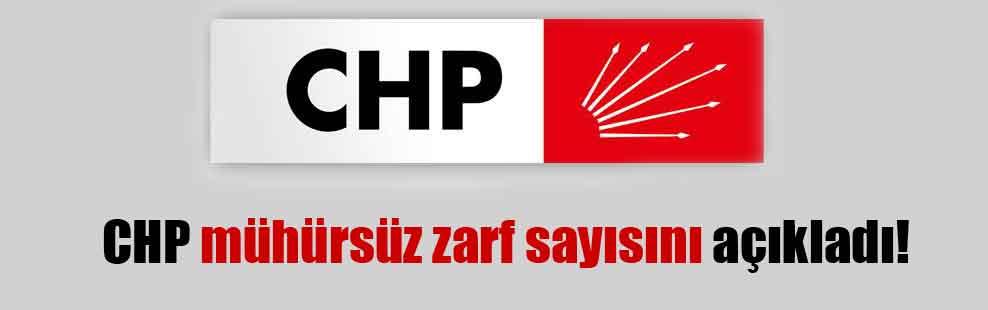 CHP mühürsüz zarf sayısını açıkladı!