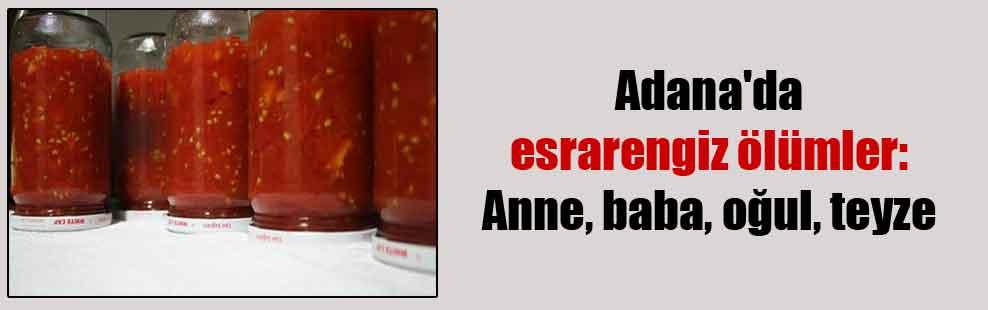 Adana'da esrarengiz ölümler: Anne, baba, oğul, teyze