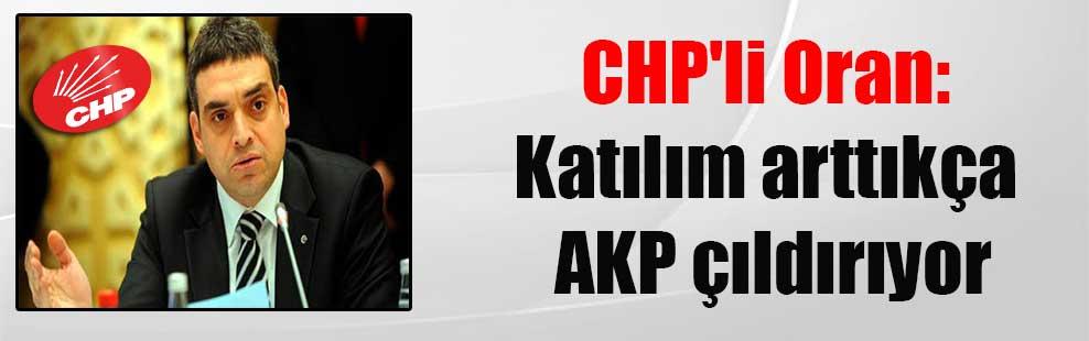 CHP'li Oran: Katılım arttıkça AKP çıldırıyor