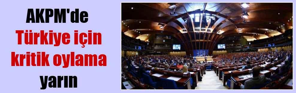 AKPM'de Türkiye için kritik oylama yarın