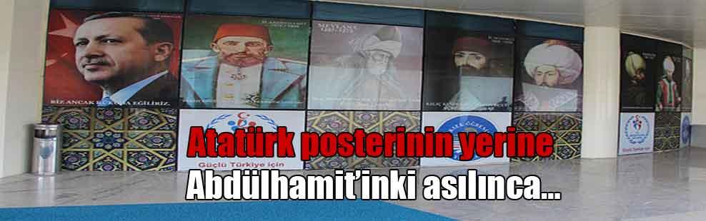 Atatürk posterinin yerine Abdülhamit'inki asılınca…