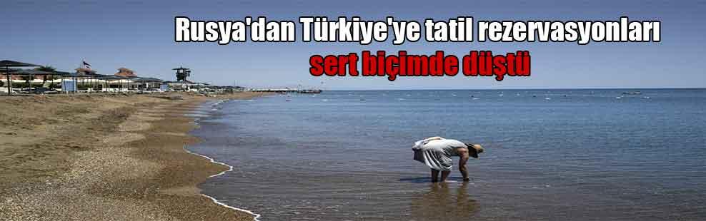 Rusya'dan Türkiye'ye tatil rezervasyonları sert biçimde düştü