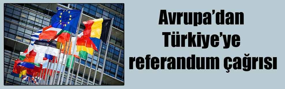 Avrupa'dan Türkiye'ye referandum çağrısı
