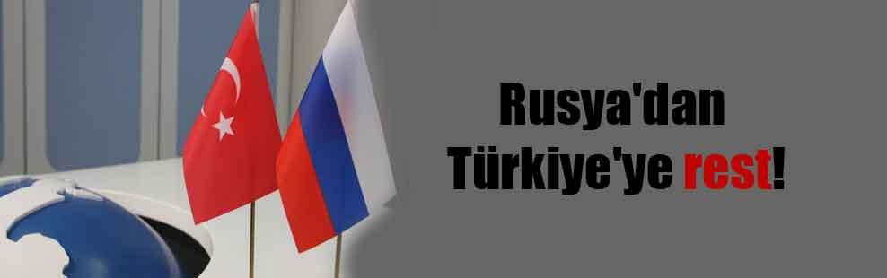 Rusya'dan Türkiye'ye rest!