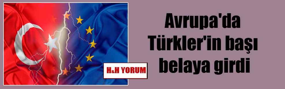 Avrupa'da Türkler'in başı belaya girdi