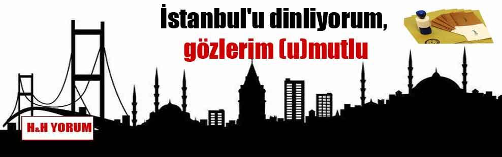 İstanbul'u dinliyorum, gözlerim (u)mutlu