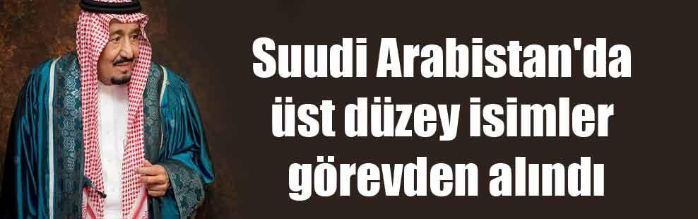Suudi Arabistan'da üst düzey isimler görevden alındı