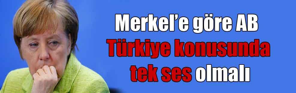 Merkel'e göre AB Türkiye konusunda tek ses olmalı