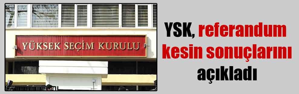 YSK, referandum kesin sonuçlarını açıkladı