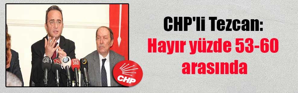 CHP'li Tezcan: Hayır yüzde 53-60 arasında