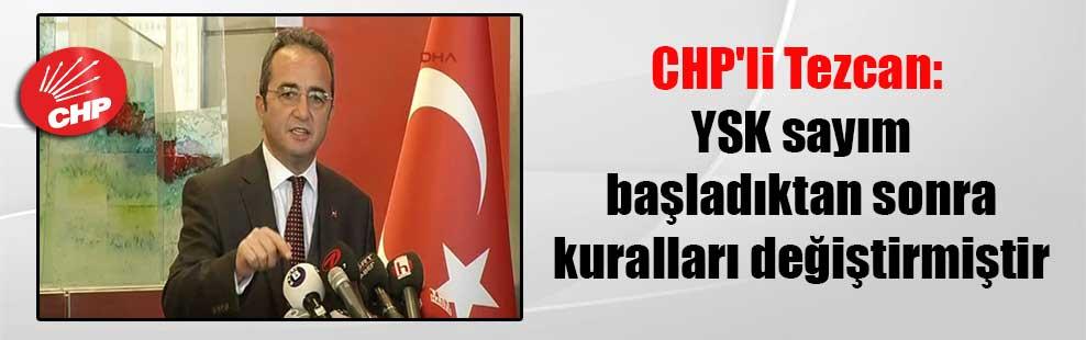 CHP'li Tezcan: YSK sayım başladıktan sonra kuralları değiştirmiştir