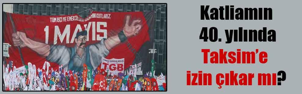 Katliamın 40. yılında Taksim'e izin çıkar mı?