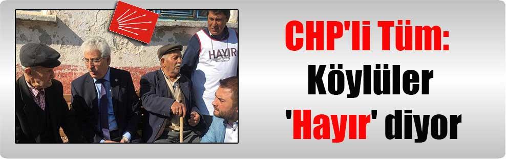 CHP'li Tüm: Köylüler 'Hayır' diyor