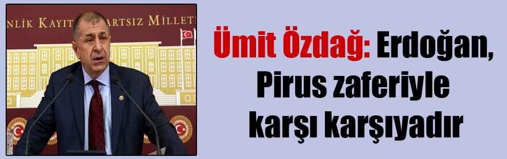Ümit Özdağ: Erdoğan, Pirus zaferiyle karşı karşıyadır