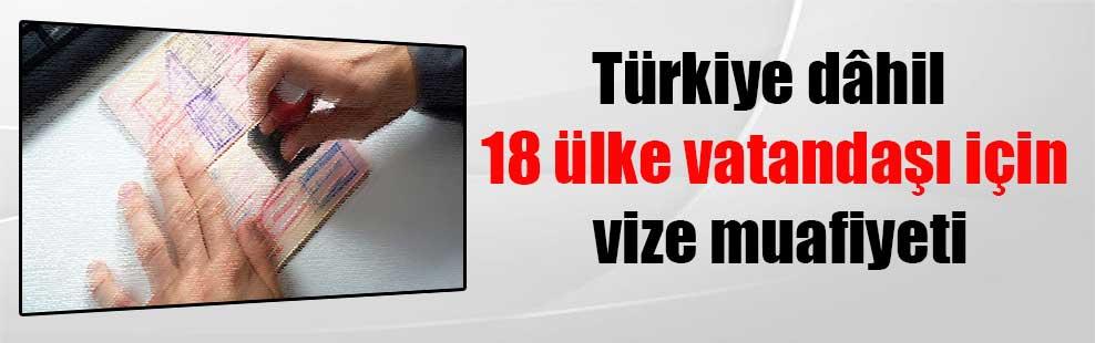 Türkiye dâhil 18 ülke vatandaşı için vize muafiyeti