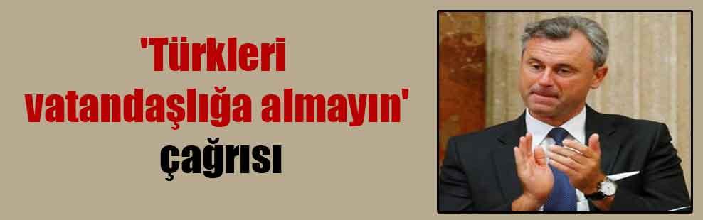 'Türkleri vatandaşlığa almayın' çağrısı