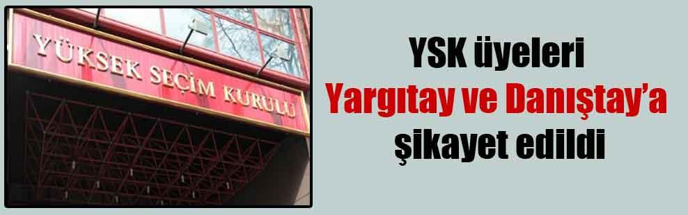 YSK üyeleri Yargıtay ve Danıştay'a şikayet edildi!