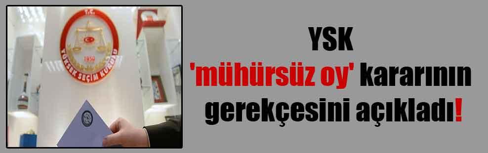 YSK 'mühürsüz oy' kararının gerekçesini açıkladı!