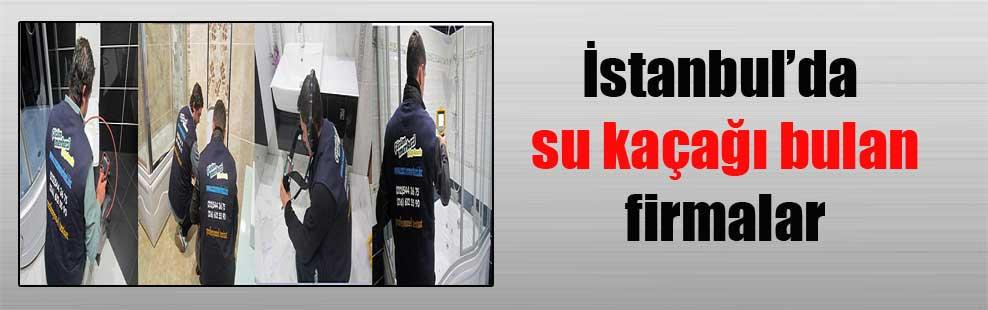 İstanbul'da su kaçağı bulan firmalar