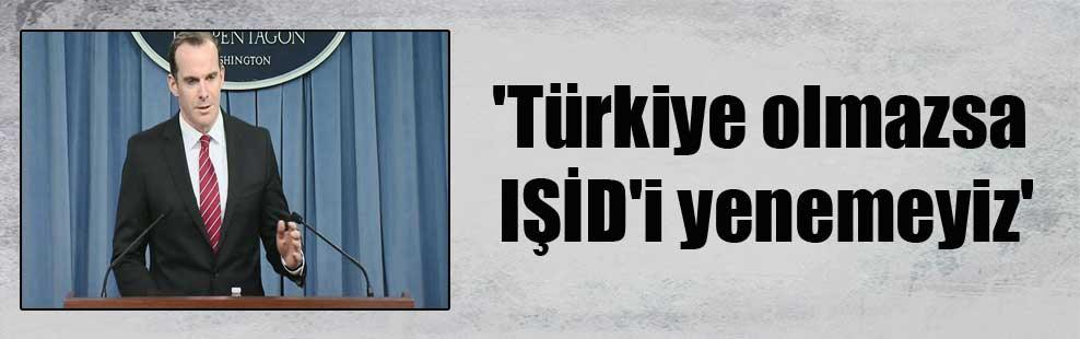 'Türkiye olmazsa IŞİD'i yenemeyiz'