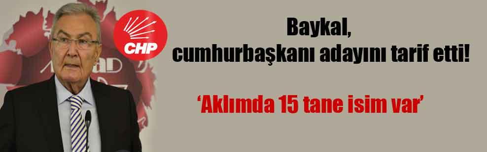 Baykal, cumhurbaşkanı adayını tarif etti!
