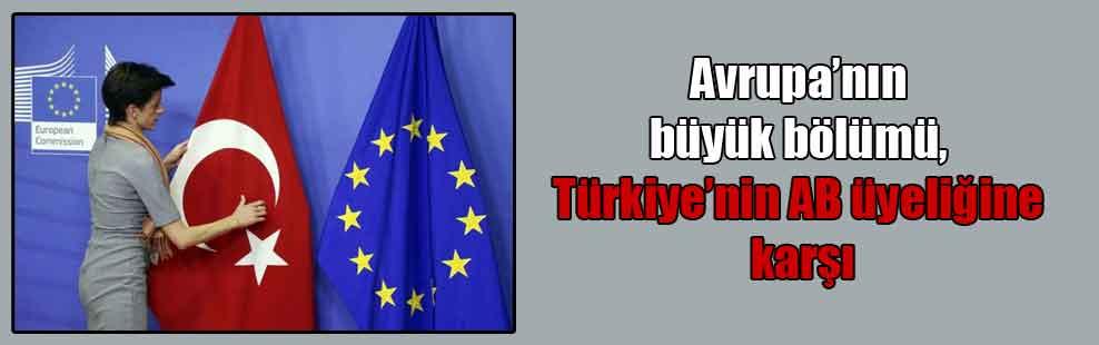 Avrupa'nın büyük bölümü, Türkiye'nin AB üyeliğine karşı