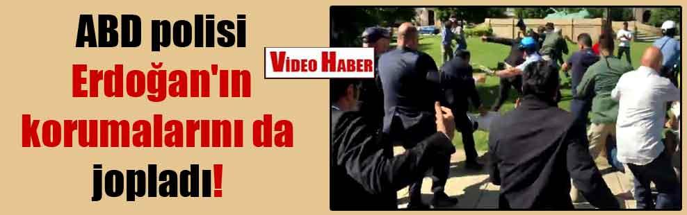 ABD polisi Erdoğan'ın korumalarını da jopladı!