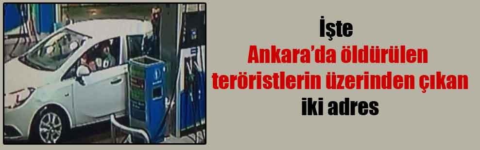 İşte Ankara'da öldürülen teröristlerin üzerinden çıkan iki adres