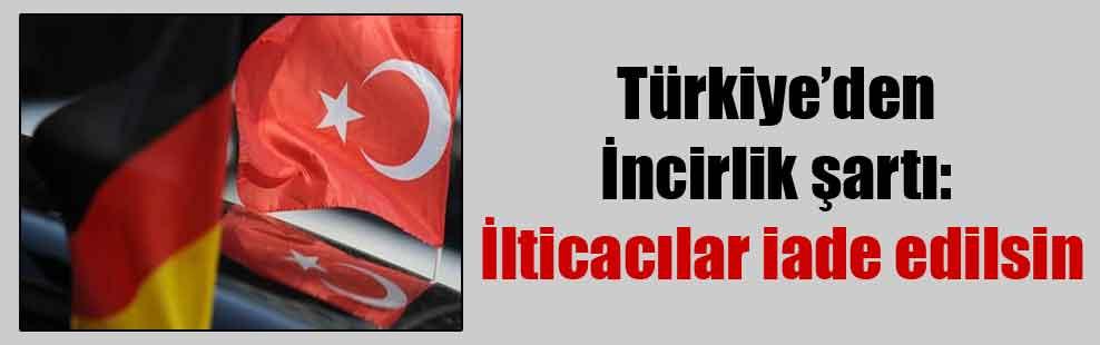 Türkiye'den İncirlik şartı: İlticacılar iade edilsin